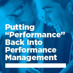 "Putting ""Performance"" Back Into Performance Management"